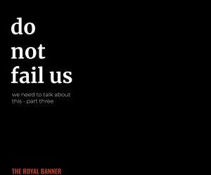 Part Three: Do Not Fail Us