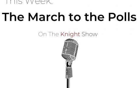 The Knight Show Episode 11: The March to the Polls