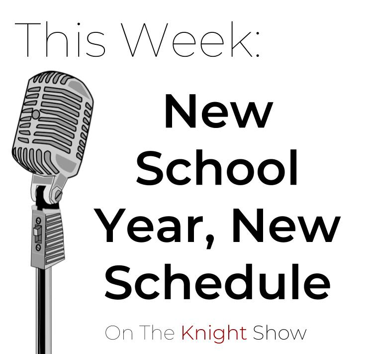 The+Knight+Show+Episode+15%3A+New+School+Year%2C+New+Schedule