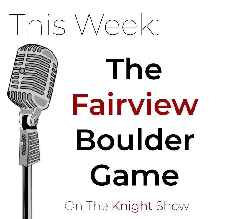 The+Knight+Show+Episode+17%3A+Sounds+from+the+Fairview+Boulder+Game